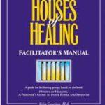 The Houses of Healing Facilitator's Manual